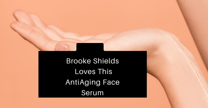 Brooke Shields Shares Her Anti-Aging FaceSerum